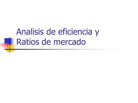 Analisis de eficiencia y Ratios de mercado