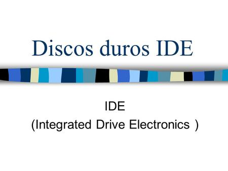 IDE (Integrated Drive Electronics )