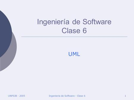 UNPSJB - 2005Ingeniería de Software - Clase 61 Ingeniería de Software Clase 6 UML.
