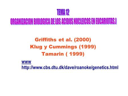 Griffiths et al. (2000) Klug y Cummings (1999) Tamarin ( 1999) www