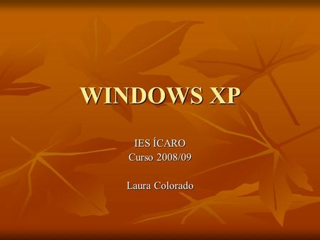 WINDOWS XP IES ÍCARO Curso 2008/09 Laura Colorado.