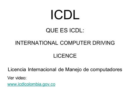 ICDL QUE ES ICDL: INTERNATIONAL COMPUTER DRIVING LICENCE