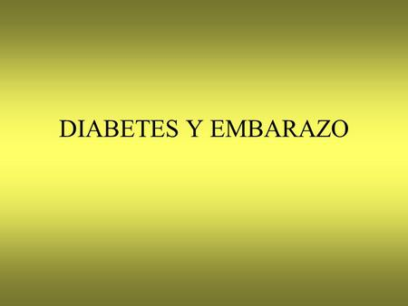 DIABETES Y EMBARAZO.