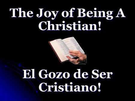 The Joy of Being A Christian! El Gozo de Ser Cristiano!