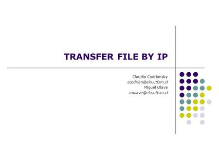 TRANSFER FILE BY IP Claudia Codriansky Miguel Olave