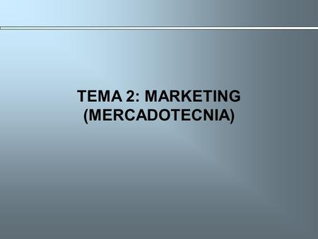 TEMA 2: MARKETING (MERCADOTECNIA)