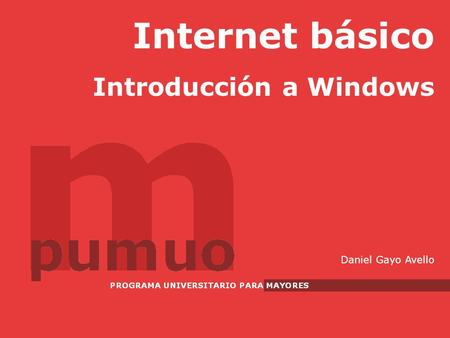 Internet básico Introducción a Windows Daniel Gayo Avello.