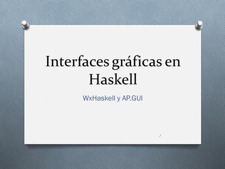 Interfaces gráficas en Haskell WxHaskell y AP.GUI 1.