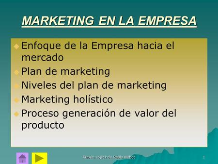 Rubén López de Pablo Nebot 1 MARKETING EN LA EMPRESA   Enfoque de la Empresa hacia el mercado   Plan de marketing   Niveles del plan de marketing.