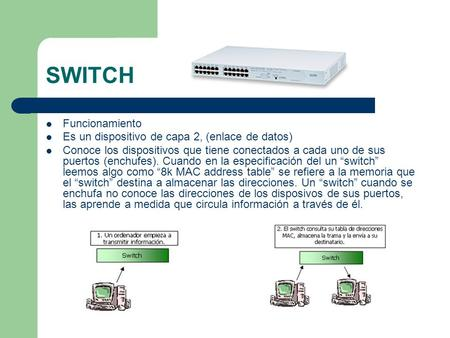 SWITCH Funcionamiento Es un dispositivo de capa 2, (enlace de datos)