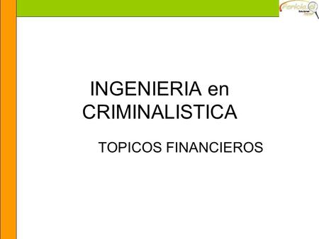 INGENIERIA en CRIMINALISTICA TOPICOS FINANCIEROS.