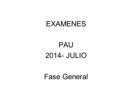 EXAMENES PAU JULIO Fase General