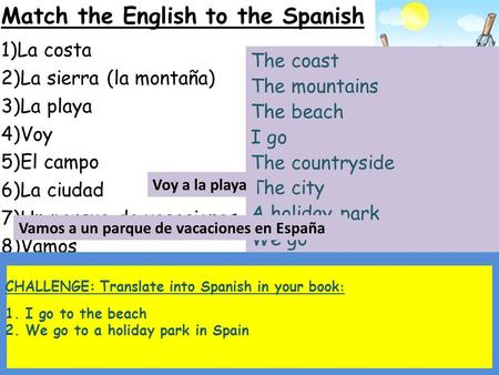 Match the English to the Spanish 1)La costa 2)La sierra (la montaña) 3)La playa 4)Voy 5)El campo 6)La ciudad 7)Un parque de vacaciones 8)Vamos The beach.