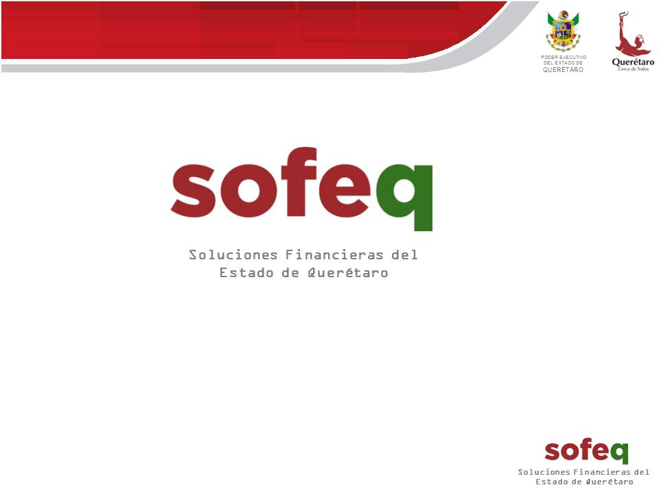PODER EJECUTIVO DEL ESTADO DE QUERÉTARO Sofeq: Es un programa creado por el Gobernador, Lic.