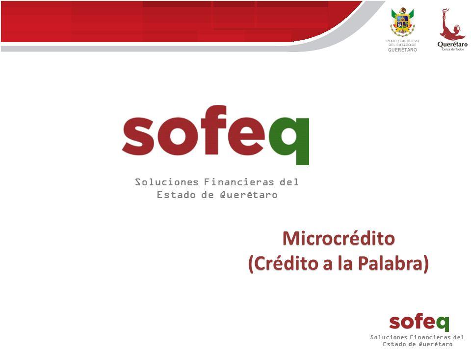 PODER EJECUTIVO DEL ESTADO DE QUERÉTARO Programa de microfinanciamiento oportuno para microempresarios del régimen de pequeños contribuyentes (Crédito a la palabra).