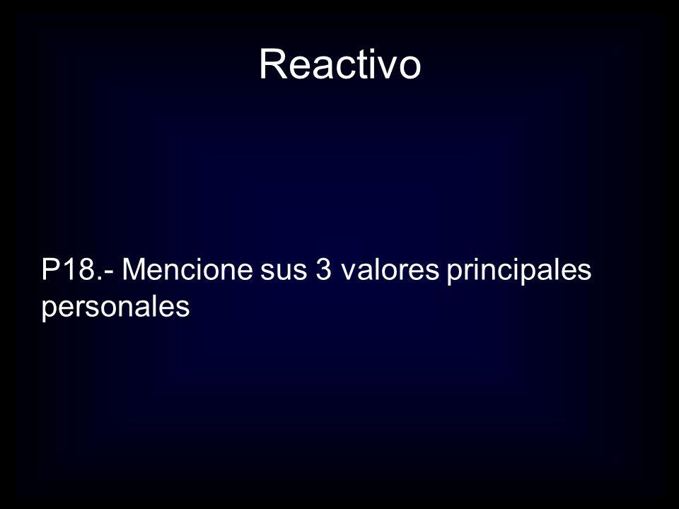 Reactivo P19.- Mencione sus 3 valores principales empresariales