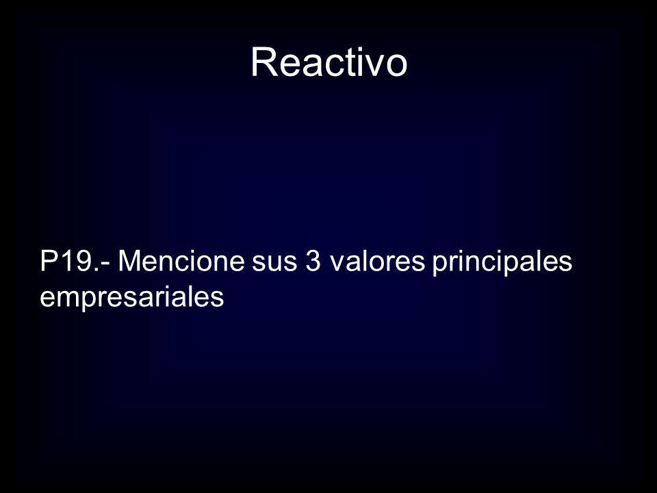 Reactivo P20.- Menciona sus 3 valores principales sociales