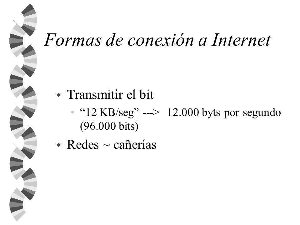 Formas de conexión a Internet Medio de transmisión: w cables: red local (LAN: Local Area Network) Red ancha (WAN: wide Area Network) w formas inalámbricas: GSM, microondas radio