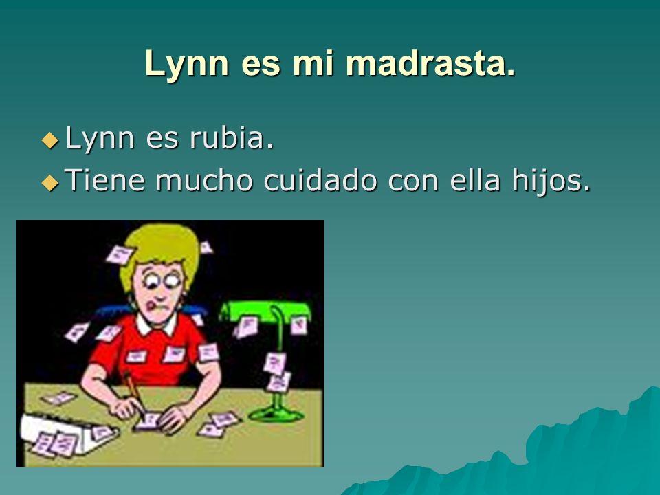 Lynn es mi madrasta.Lynn es rubia. Lynn es rubia.