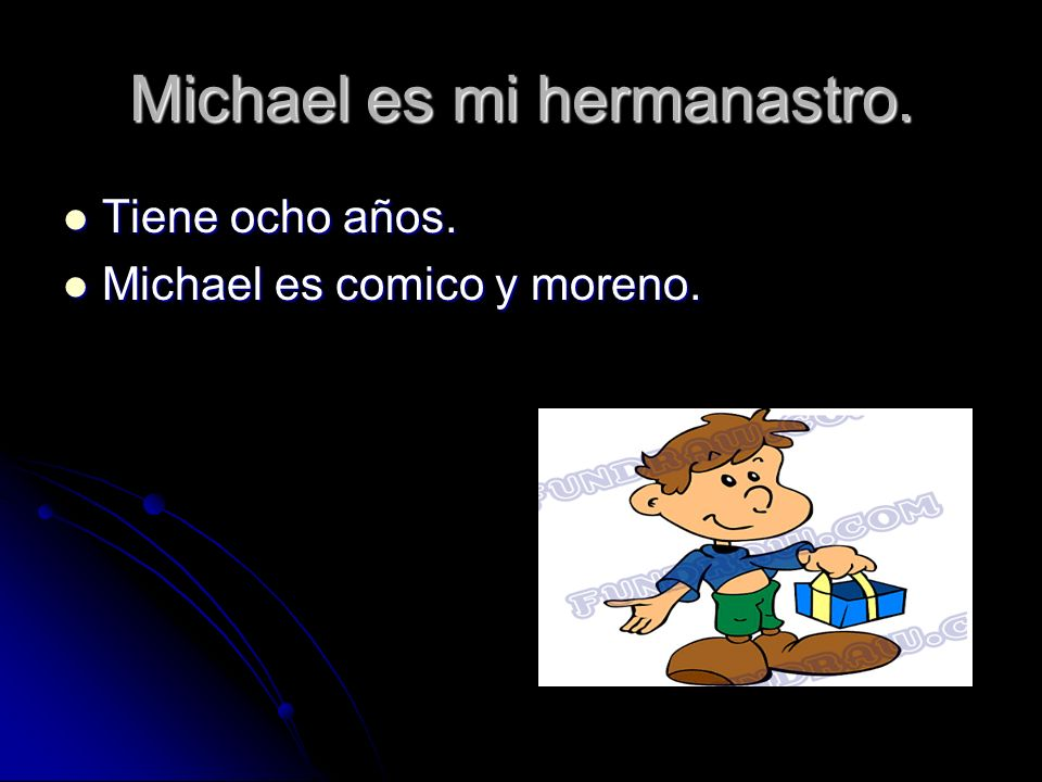 Michael es mi hermanastro.Tiene ocho años. Tiene ocho años.