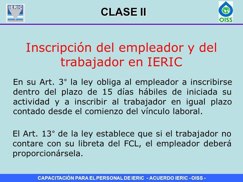 CAPACITACIÓN PARA EL PERSONAL DE IERIC - ACUERDO IERIC - OISS - Alta del trabajador en el IERIC Libreta de Aportes al Fondo de Cese Laboral Instrumento de carácter obligatorio expedido por el IERIC en la que se asientan: a) Datos de identidad del trabajador; b) Número y fecha de inscripción del trabajador ante el IERIC; CLASE II