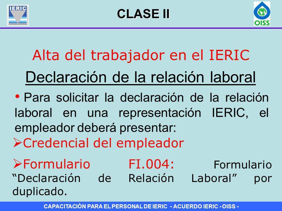 CAPACITACIÓN PARA EL PERSONAL DE IERIC - ACUERDO IERIC - OISS - Alta del trabajador en el IERIC Declaración de la relación laboral Adicionalmente deberá adjuntar: Tarjeta del trabajador.