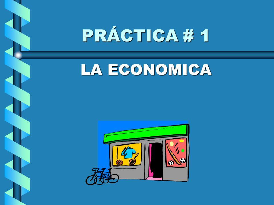 PRÁCTICA # 1 PRÁCTICA # 1 LA ECONOMICA LA ECONOMICA