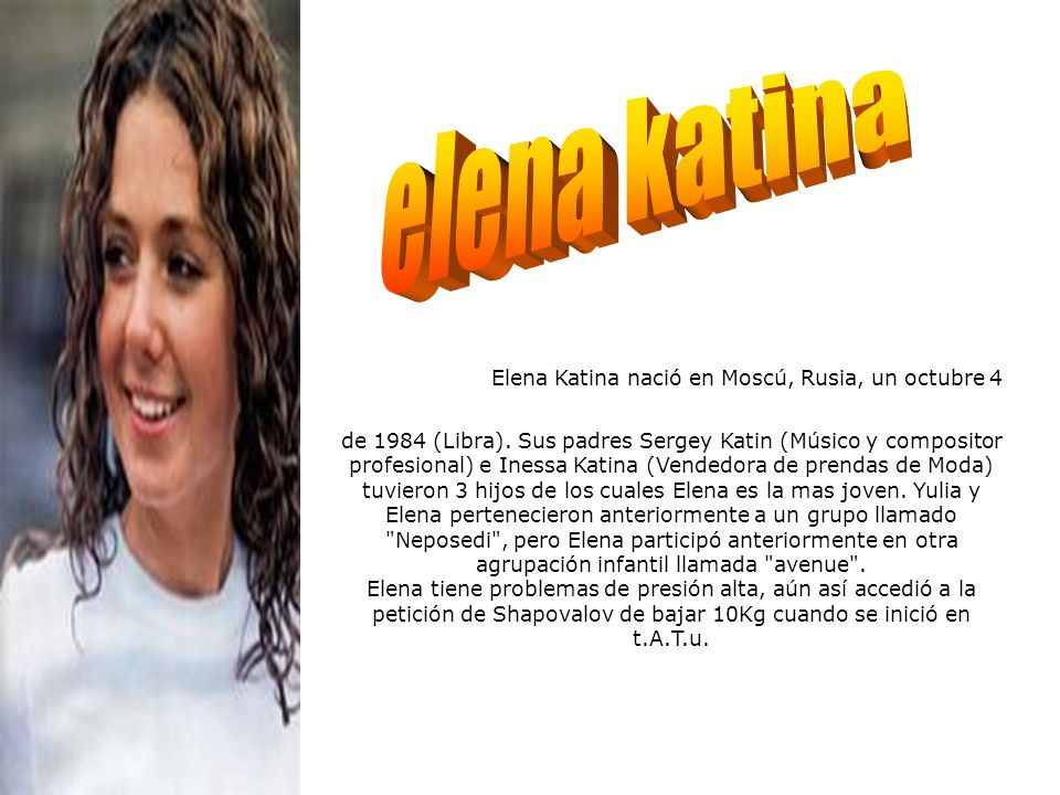 LENA - TATU Elena Katina nació en Moscú, Rusia, un octubre 4 de 1984 (Libra).