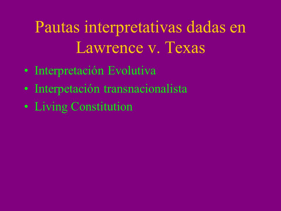 Criterios minoritarios Ministro O´Connor: –Línea interpretativa conservadora –Seguimiento de los precedentes, con mantenimiento de Bowers –Referencia a los padres fundadores.