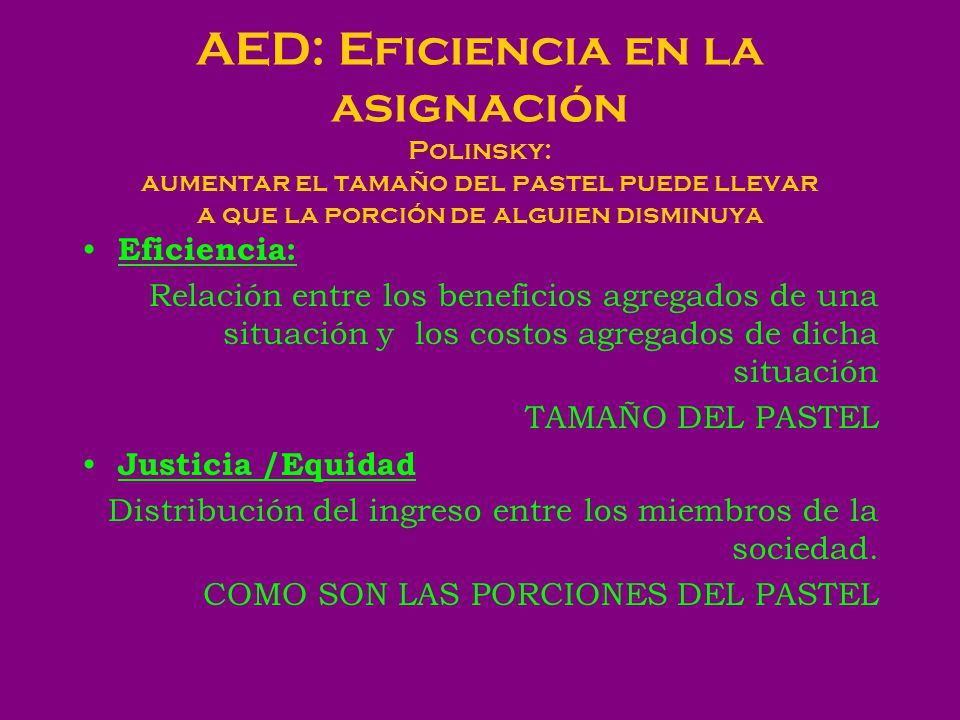 CRITERIOS DE EFICIENCIA (ponderación de los efectos sobre terceros) Posner: Eficiencia: atribución de los recursos en que el valor es maximizado.