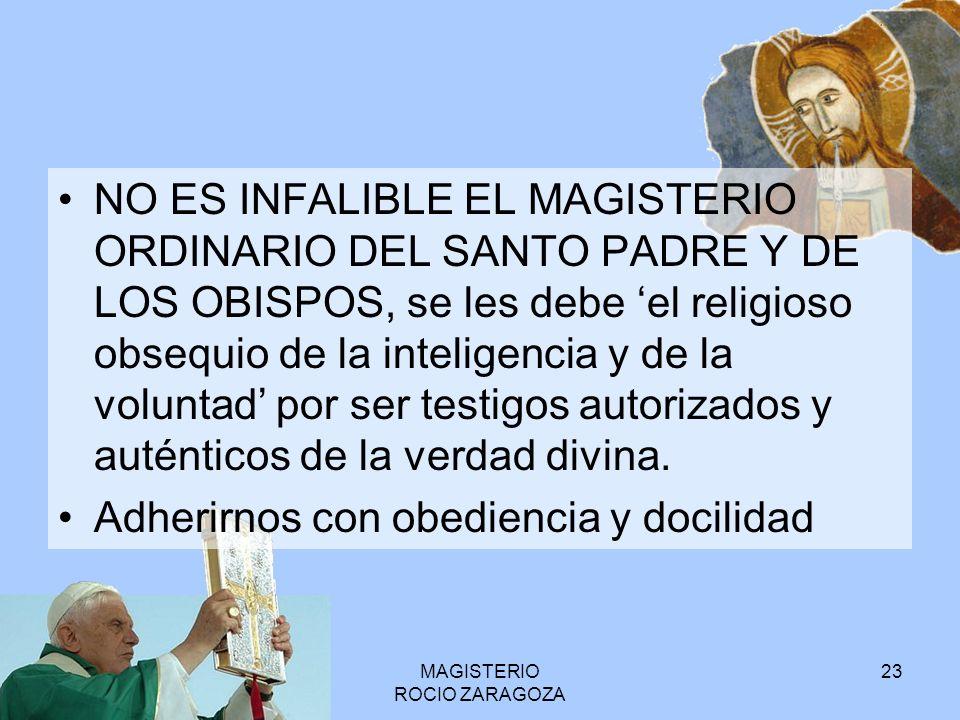 MAGISTERIO ROCIO ZARAGOZA 24 No asentimiento de fe pero sí una sumisión religiosa de la voluntad y del entendimiento Canon 752 ¿Que requiere esta sumisión.
