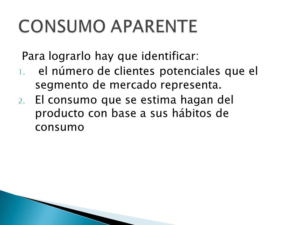 El número de clientes potenciales es de 12,758 El consumo unitario aparete ( por cliente) es de 7,531 personas lo consumirían 1 vez por semana.