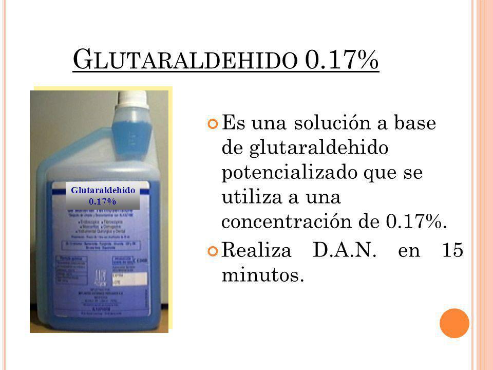 G LUTARALDEHIDO 0.17% Concentración0.17 % pH 6.0 (+- 0.3) Temperatura 20 °C Activación No Monitoreo No RequisitoAgua corriente Tiempo DAN15 min Duración 30 días Compatibilidad Excelente Degradabilidad Si Seguridad Uso de medios de barrera