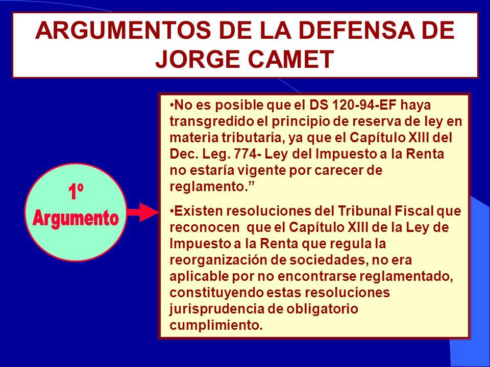 ARGUMENTOS DE LA DEFENSA DE JORGE CAMET No es posible que el DS 120-94-EF haya transgredido el principio de reserva de ley en materia tributaria, ya que el Capítulo XIII del Dec.