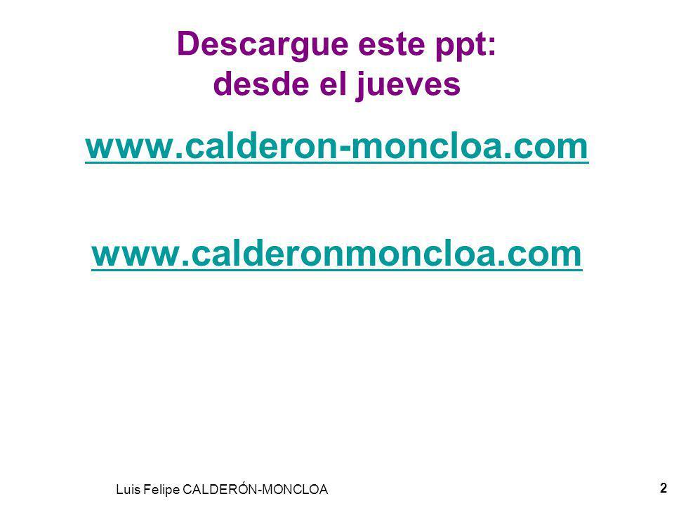 VALORES Y ACTITUDES QUE CREARÁN UN MEJOR FUTURO Luis Felipe Calderón Moncloa, BA, MBA, PADE, MAML, MSc, DEA