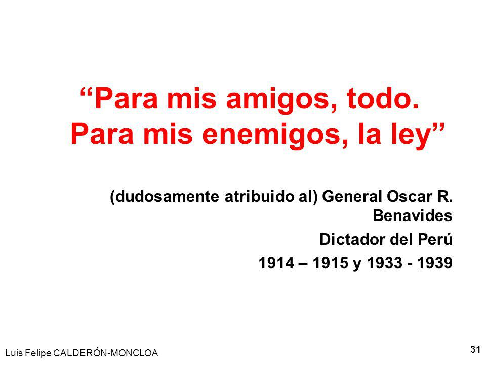 Luis Felipe CALDERÓN-MONCLOA 32 Debemos convertir al Perú, de un país de cortesanos, en un país de ciudadanos Dr.