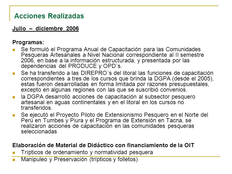 Enero – Setiembre 2007: Se formuló el Programa Anual de Capacitación para las Comunidades Pesqueras Artesanales a Nivel Nacional correspondiente al I semestre 2007, en base a la información debidamente estructurada, y presentada por las dependencias del PRODUCE y OPDs.