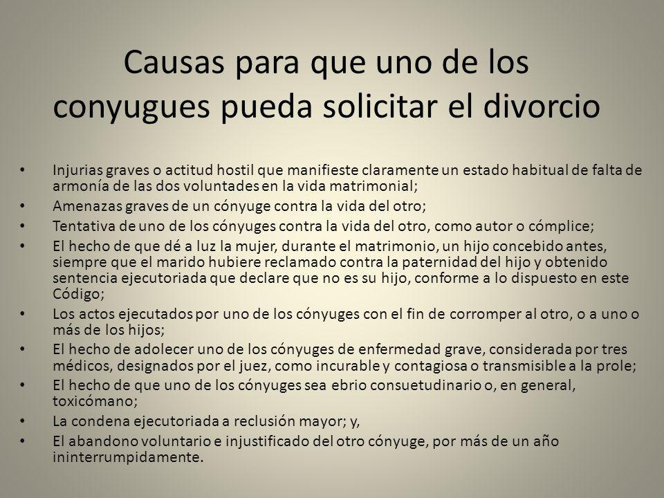 Causas para que uno de los conyugues pueda solicitar el divorcio El adulterio de uno de los cónyuges Sevicia Injurias graves o actitud hostil Amenazas gravesEbrio consuetudinarioAbandono Voluntario