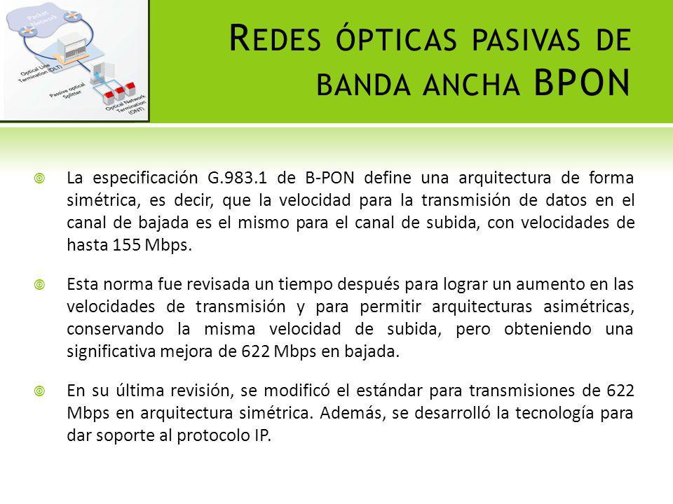R EDES ÓPTICAS PASIVAS CON CAPACIDAD GIGABIT GPON Las principales fortalezas de este tipo de redes son, su ancho de banda mucho más alto que sus anteriores predecesoras, y una mayor eficiencia para el transporte de servicios basados en el protocolo IP.