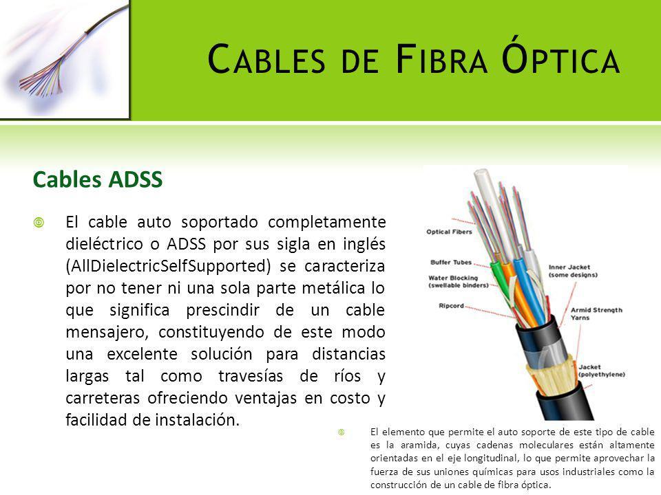 C ABLES DE F IBRA Ó PTICA Cable figura 8 El cable figura 8 toma su nombre debido a su forma física, a diferencia del ADSS, este cable contiene un núcleo de acero pegado al cable que está cubierto por la misma chaqueta del cable principal.