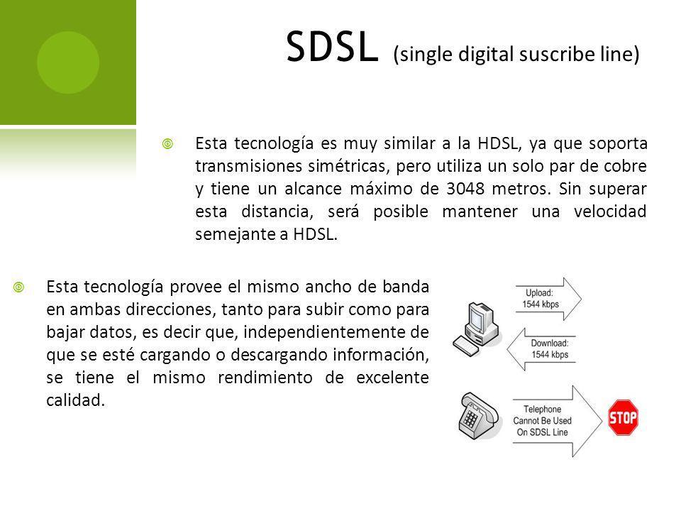 ADSL (asymmetric digital subscriber line) Esta tecnología se denomina asimétrica debido a que la capacidad de descarga (desde la red hasta el usuario) y de subida de datos no coinciden.