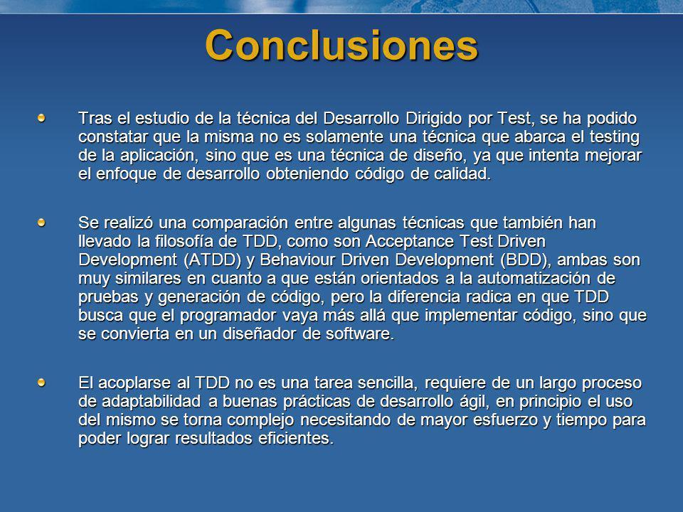 Conclusiones El Desarrollo Dirigido por Test (TDD) se acopla a diferentes lenguajes de programación como son Ruby, PHP, Java, Pearl, entre otros.