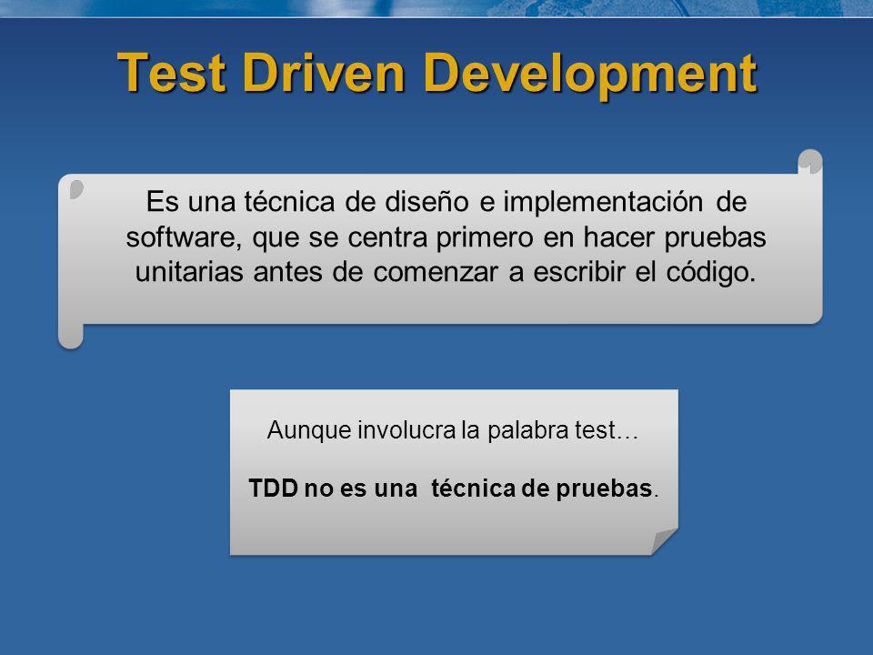 Test Driven Development Menos errores, menos depuración Más confianza, más productividad Mejor diseño Objetivos Las pruebas dirigen el desarrollo Simplificar el diseño y desacoplar Escribir el código más simple que pueda funcionar Forma de pensar en el desarrollo software
