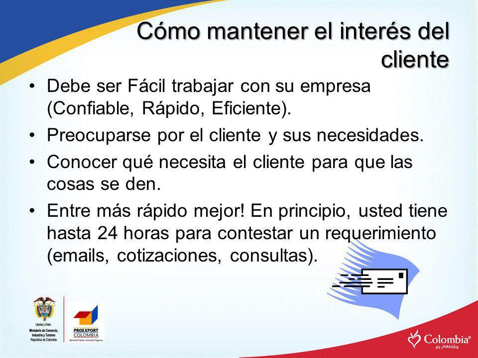 Cómo mantener el interés del cliente Es importante que el cliente potencial reciba siempre algún tipo de respuesta, así esta sea, que en el momento no existe interés por parte del exportador.