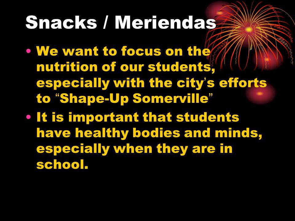 Snacks / Meriendas Este año queremos realmente centrarnos en la nutrición de nuestros estudiantes, especialmente con los esfuerzosShape-up Somerville Es importante que los estudiantes tengan cuerpos y mentes sanos, especialmente cuando están en escuela.