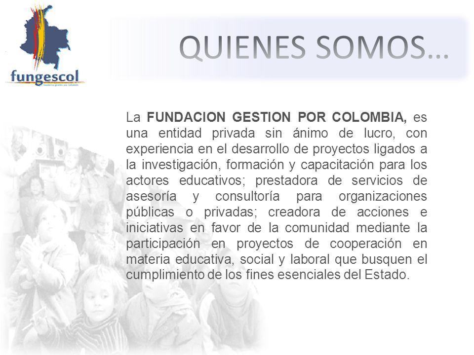 La FUNDACION GESTION POR COLOMBIA, tiene como misión apoyar las Entidades Públicas y Privadas en el cabal cumplimiento de sus proyectos misionales e implementar, asesorar y diseñar acciones de cooperación para la formación profesional y el desarrollo de proyectos institucionales.