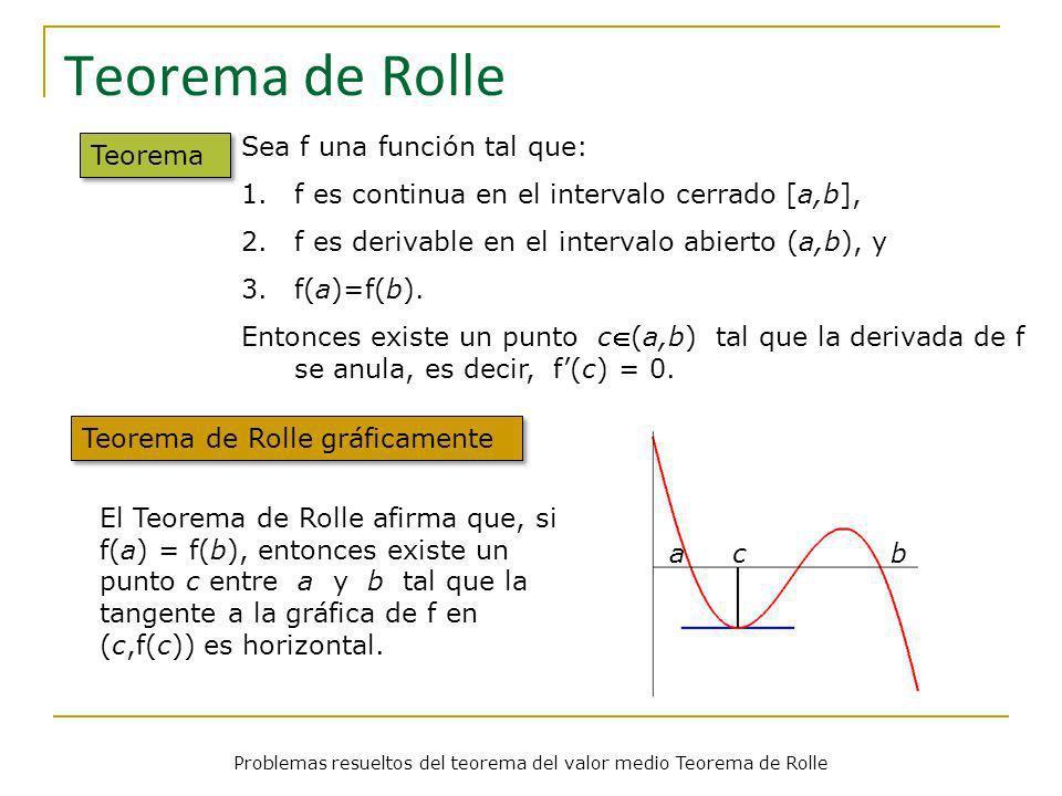 Problemas Problemas resueltos del teorema del valor medio Teorema de Rolle 1 1 2 2 Demostrar que la ecuación 2x – cos x – sen x = 0 tiene exactamente una solución.