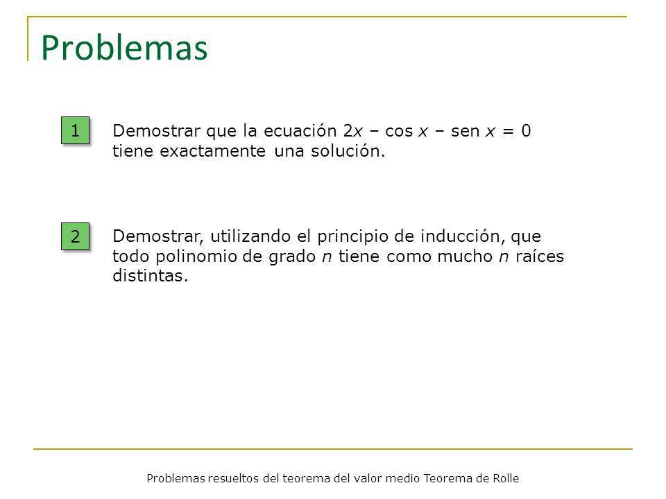 Problemas resueltos del teorema del valor medio Teorema de Rolle Teorema de Rolle Problema Demostrar que la ecuación 2x – cos x – sen x = 0 tiene exactamente una solución.