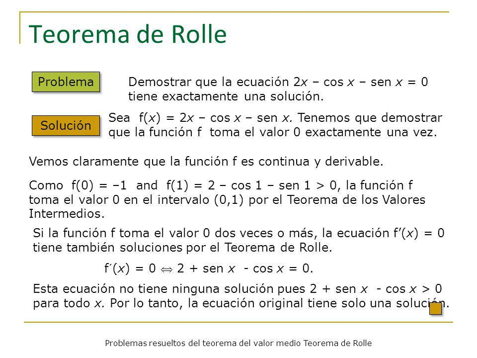 Problemas resueltos del teorema del valor medio Teorema de Rolle Teorema de Rolle Problema Demostar, usando el principio de Inducción, que todo polinomio de grado n tiene como mucho n raíces distintas.