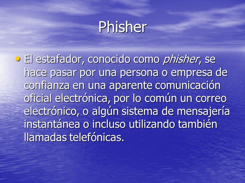 Origen de la palabra El termino phisher proviene de la palabra fisher o pescador, haciendo alusión al intento de hacer que los usuarios pesquen el anzuelo.